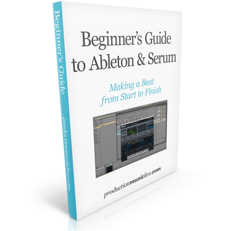 (E-Book) Beginner's Guide to Ableton & Serum - Making a Beat from Start to Finish