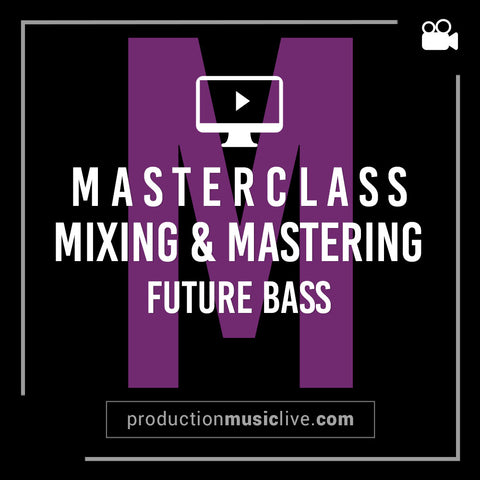 Masterclass - Mixing & Mastering A Future Bass Track From Start To Finish