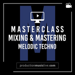Course: Masterclass - Mixing & Mastering A Melodic Techno Track From Start  To Finish