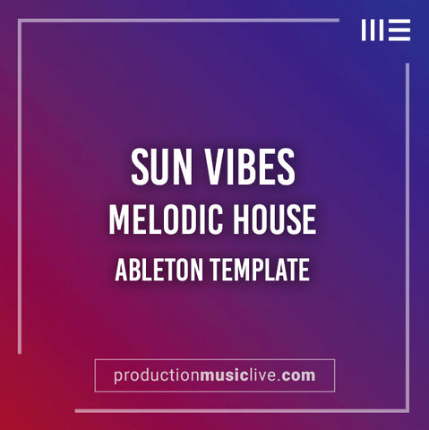 Sun Vibes - Melodic House Ableton Template