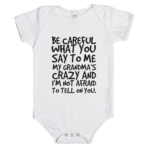 Be Careful What You Say To Me My Grandma'S Crazy And I'M Not Afraid To Tell On Your Baby Onesie