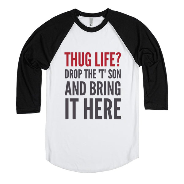 """Thug Life? Drop The ""T"" Son And Bring It Here Long Sleeve T-Shirt (..."""