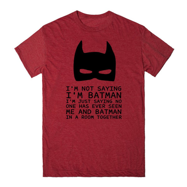 Not Saying I'M  Batman Tee Tshirt Shirt
