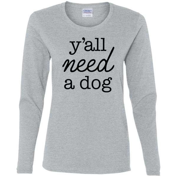 Y'all Need A Dog Ladies' Cotton LS T-Shirt