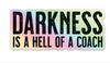"""Darkness is a Hell of a Coach"" - Holographic Sticker"