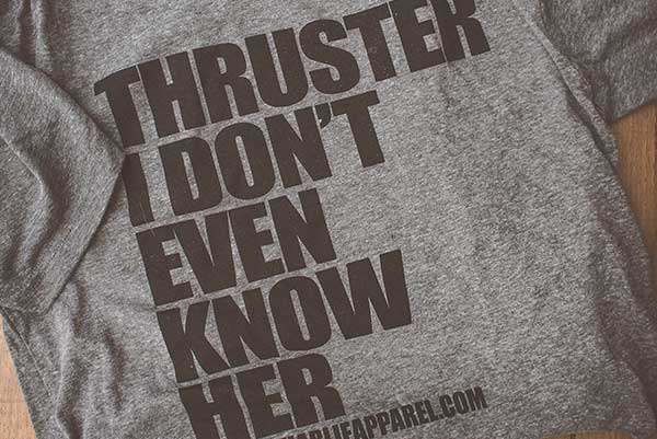"""Thruster I Don't Even Know Her"" - Mens Tee"