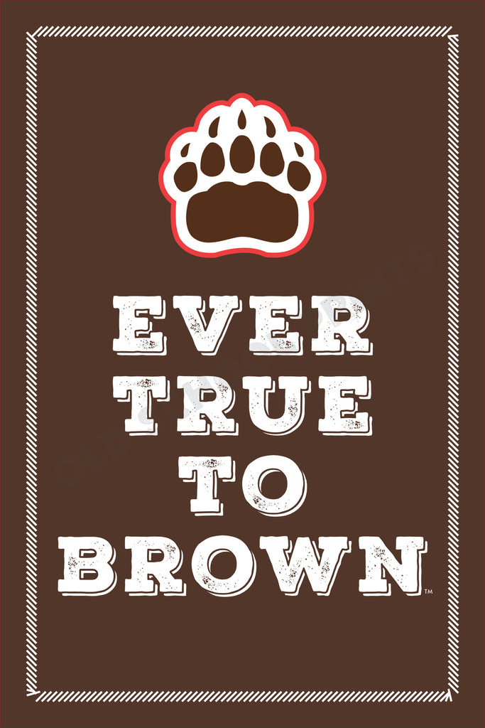 Ever True to Brown Print