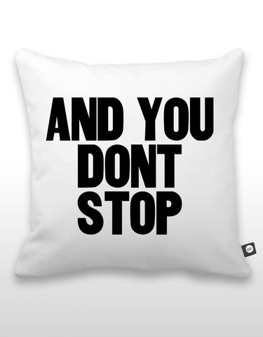 And You Don't Stop Pillow