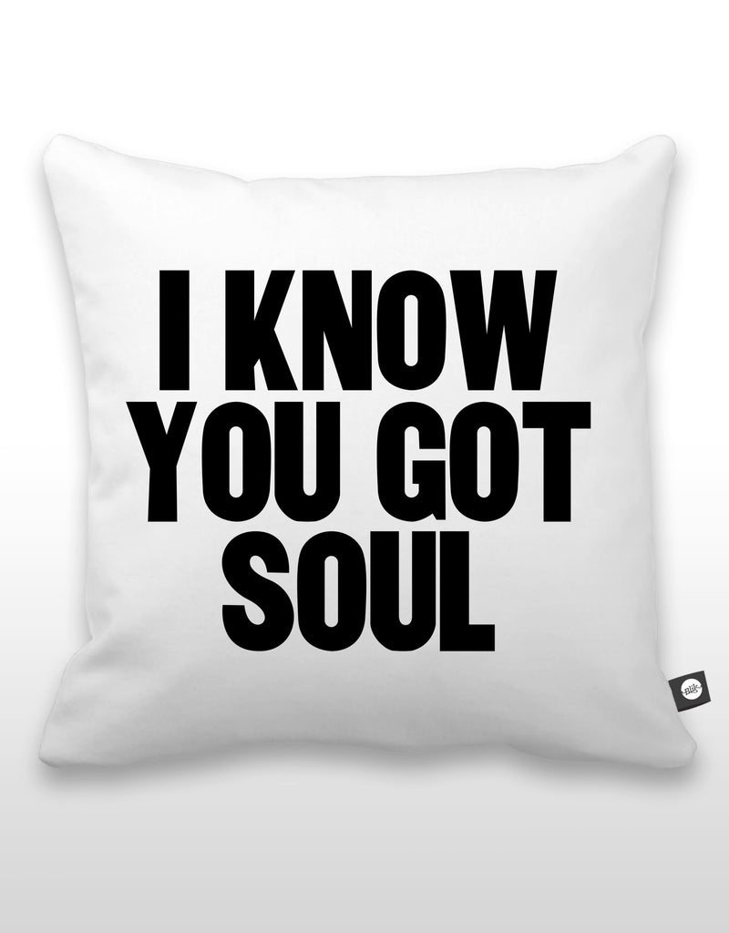 I Know You Got Soul Pillow