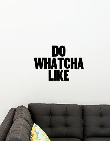 Do Whatcha Like