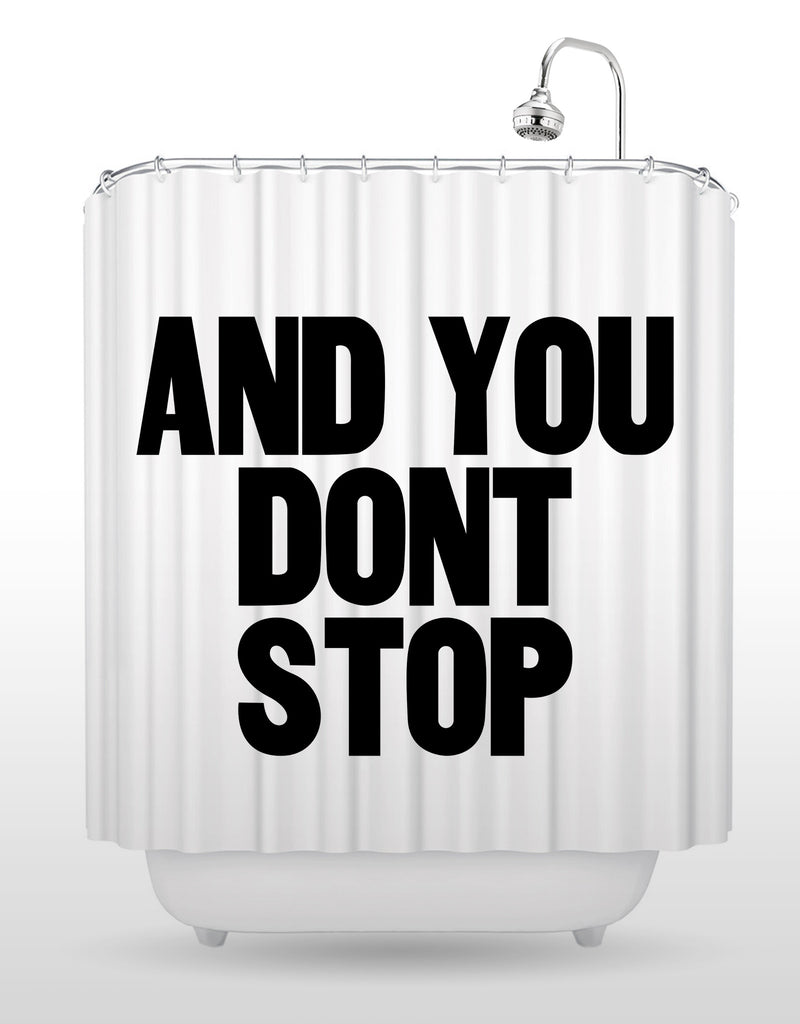 And You Don't Stop Shower Curtain