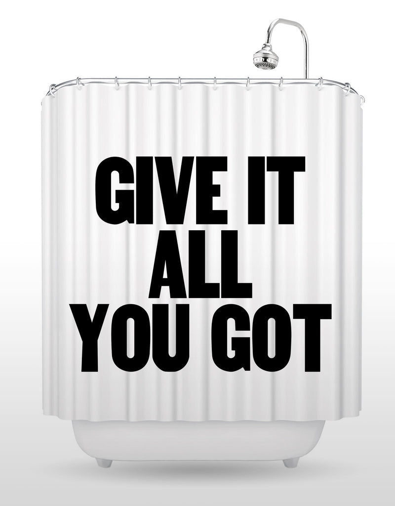 Give It All You Got Shower Curtain
