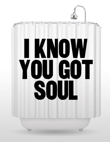 I Know You Got Soul Shower Curtain