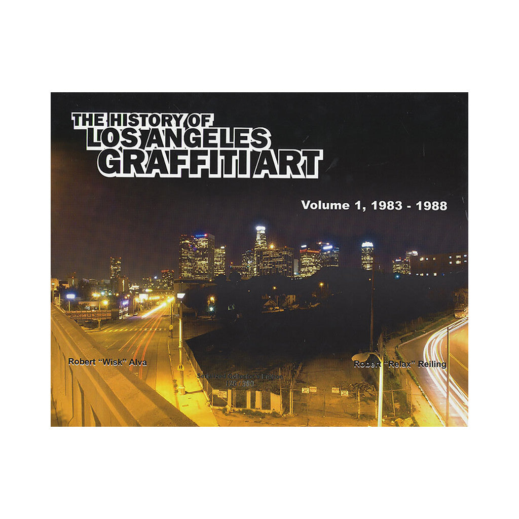 <!--020080325013345-->Robert 'Wisk' Alva, Robert 'Relax' Reiling - 'The History of Los Angeles Graffiti Art: Volume 1: 1983-1988' [Book]
