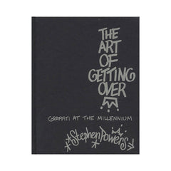 <!--019991005014592-->Stephen Powers - 'The Art Of Getting Over: Graffiti At The Millenium' [Book]