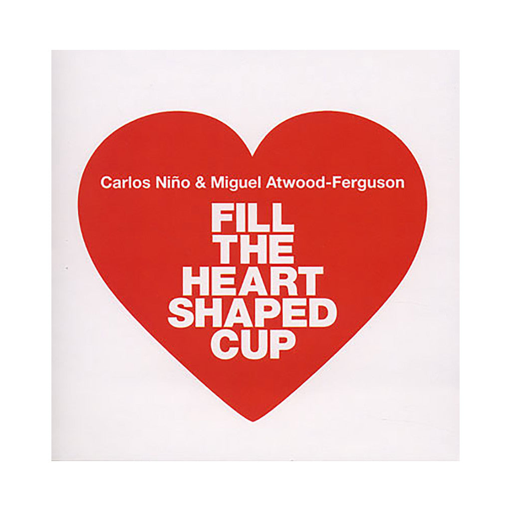 Carlos Nino & Miguel Atwood-Ferguson - 'Fill The Heart Shaped Cup' [CD]