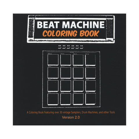 Beat Machine Coloring Book - 'Beat Machine V. 2.0: A Coloring Book Featuring Over 30 Vintage Samplers, Drum Machines & Other Tools' [Book]