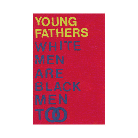 "[""Young Fathers - 'White Men Are Black Men Too' [(Clear) Cassette Tape]""]"
