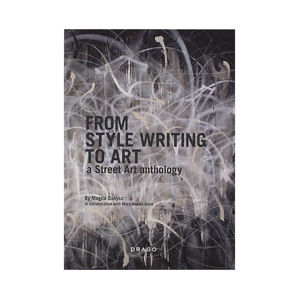 <!--020100302021639-->Magda Danysz, Mary-Noelle Dana - 'From Style Writing To Art: A Street Art Anthology (Hardcover)' [Book]