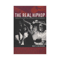 <!--020090505016673-->Marcyliena Morgan - 'The Real HipHop: Battling For Knowledge, Power & Respect In The LA Underground' [Book]