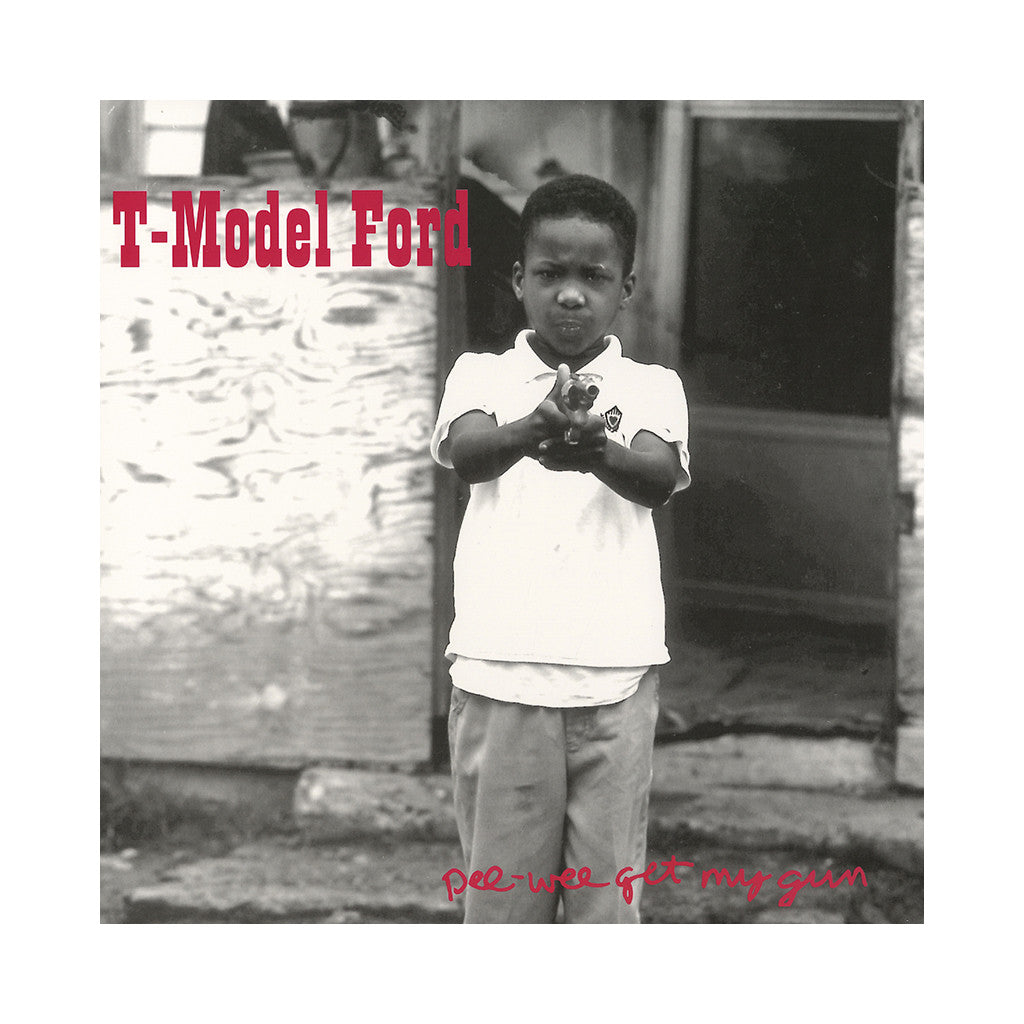 T-Model Ford - 'Pee-Wee Get My Gun' [(Black) Vinyl LP]
