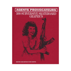 <!--020140801064984-->Seb Carayol - 'Agents Provocateurs: 100 Subversive Skateboard Graphics' [Book]