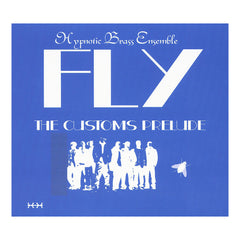<!--120130702058443-->Hypnotic Brass Ensemble - 'Fly: The Customs Prelude' [CD]