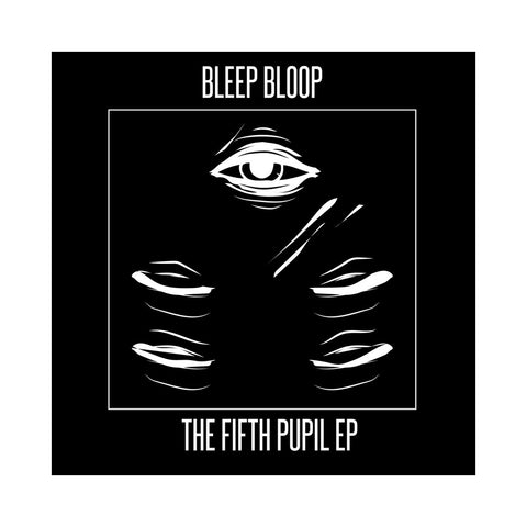 "[""Bleep Bloop - 'The Fifth Pupil' [(Black) Vinyl EP]""]"