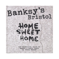 <!--020090303017794-->Steve Wright - 'Banksy's Bristol: Home Sweet Home (The Unofficial Guide To Banksy's Early Years)' [Book]