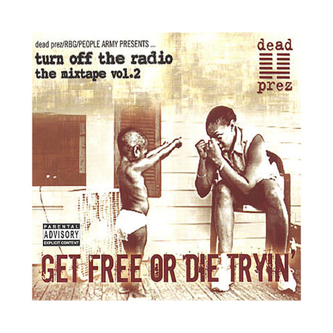 dead prez - 'Get Free Or Die Tryin (Turn Off The Radio: The Mixtape Vol. 2)' [CD]