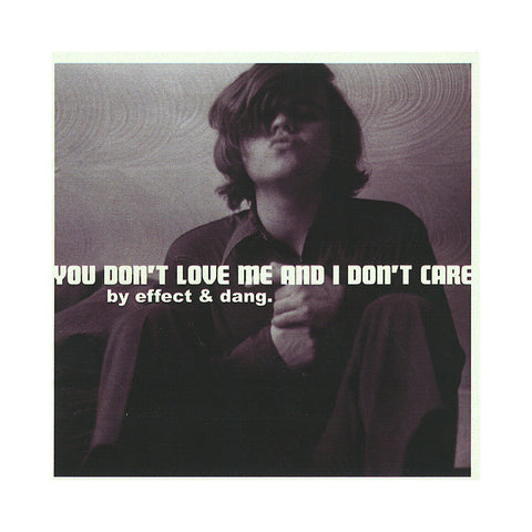 "[""Effect & Dang. - 'You Don't Love Me And I Don't Care' [CD]""]"