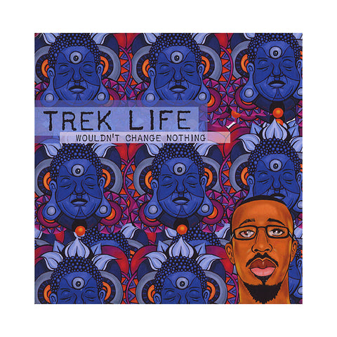 Trek Life - 'Wouldn't Change Nothing' [CD]