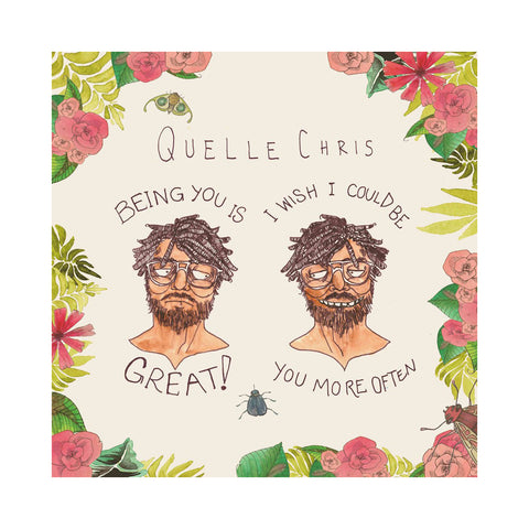 "[""Quelle Chris - 'Being You Is Great, I Wish I Could Be You More Often' [(Black) Vinyl LP]""]"