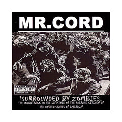 Mr. Cord - 'Surrounded By Zombies: The Sountrack To The Lifestyle Of The Average Citizen Of The U.S.A.' [CD]