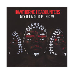 Hawthorne Headhunters - 'Myriad Of Now' [CD]