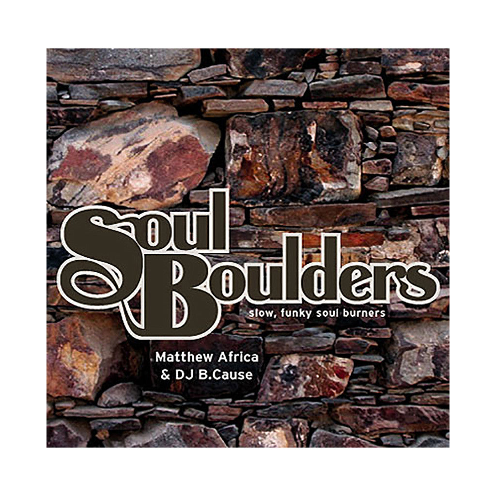 Mathew Africa & DJ B.Cause - 'Soul Boulders: Slow, Funky Soul Burners' [CD]