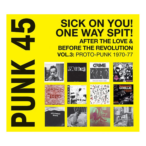 Various Artists - 'Punk 45: Sick On You! One Way Spit! After The Love, Before Revolution, Vol. 3: Proto-Punk 1970-1977' [CD]