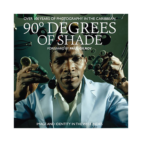 "[""'90 Degrees Of Shade: 100 Years Of Photography In The Caribbean - Image & Identity In The West Indies' [Book]""]"