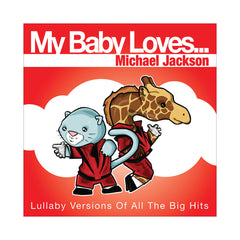 My Baby Loves... (Michael Jackson) - 'My Baby Loves Michael Jackson: Lullaby Versions Of All The Big Hits' [CD]