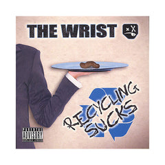 The Wrist - 'Recycling Sucks' [CD]