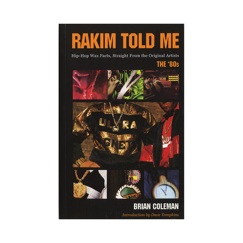"[""Brian Coleman - 'Rakim Told Me: Hip Hop Wax Facts, Straight From The Original Artists (The 80's)' [Book]""]"