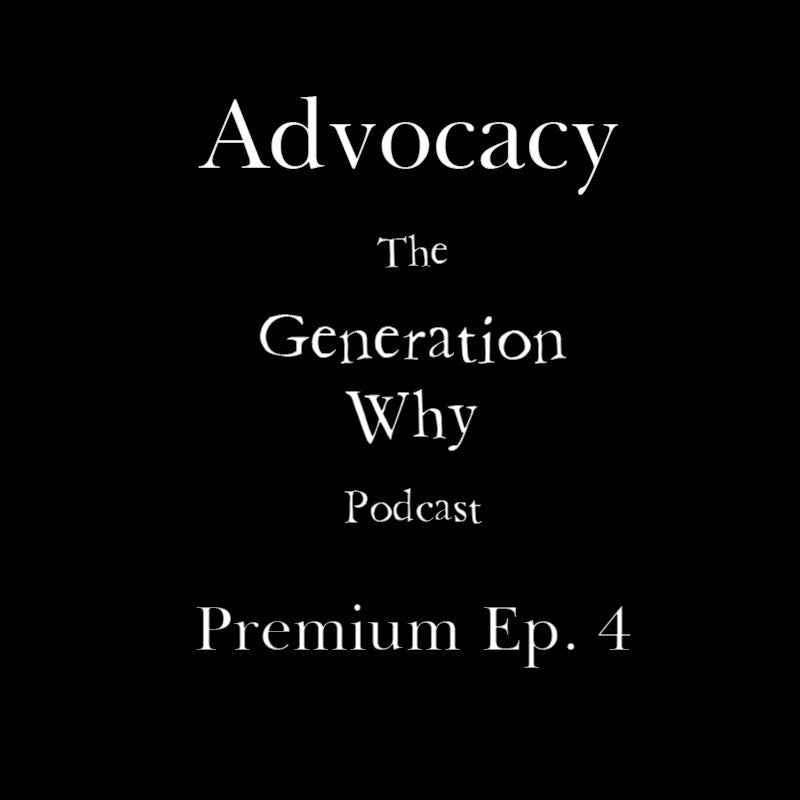 The Generation Why Podcast Premium Episode Advocacy