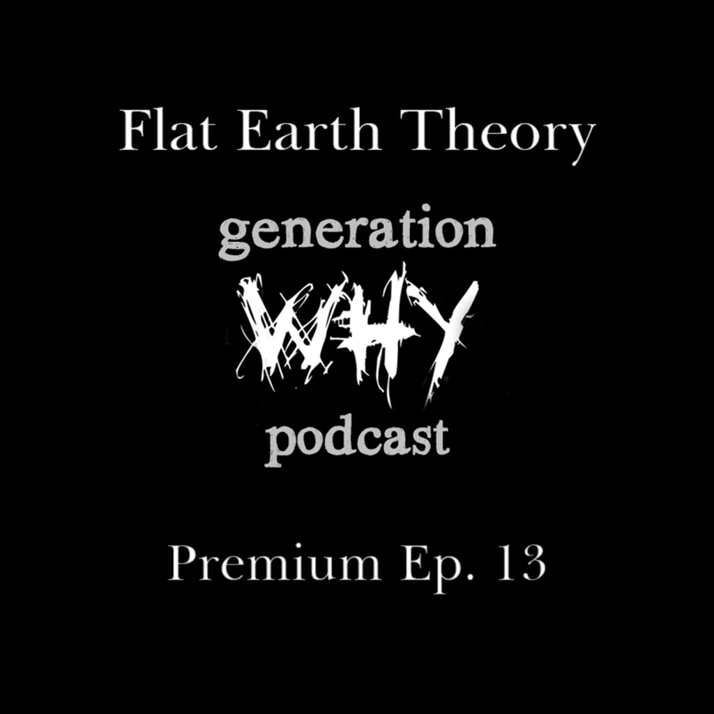 Generation Why Podcast Flat Earth Theory