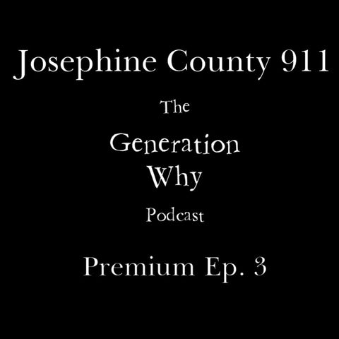 The Generation Why Premium Episode Josephine County 911