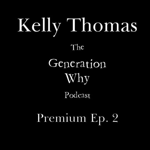 The Generation Why Podcast Premium Episode Kelly Thomas