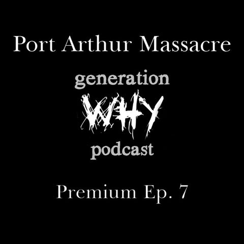 Premium Episode - Port Arthur Massacre