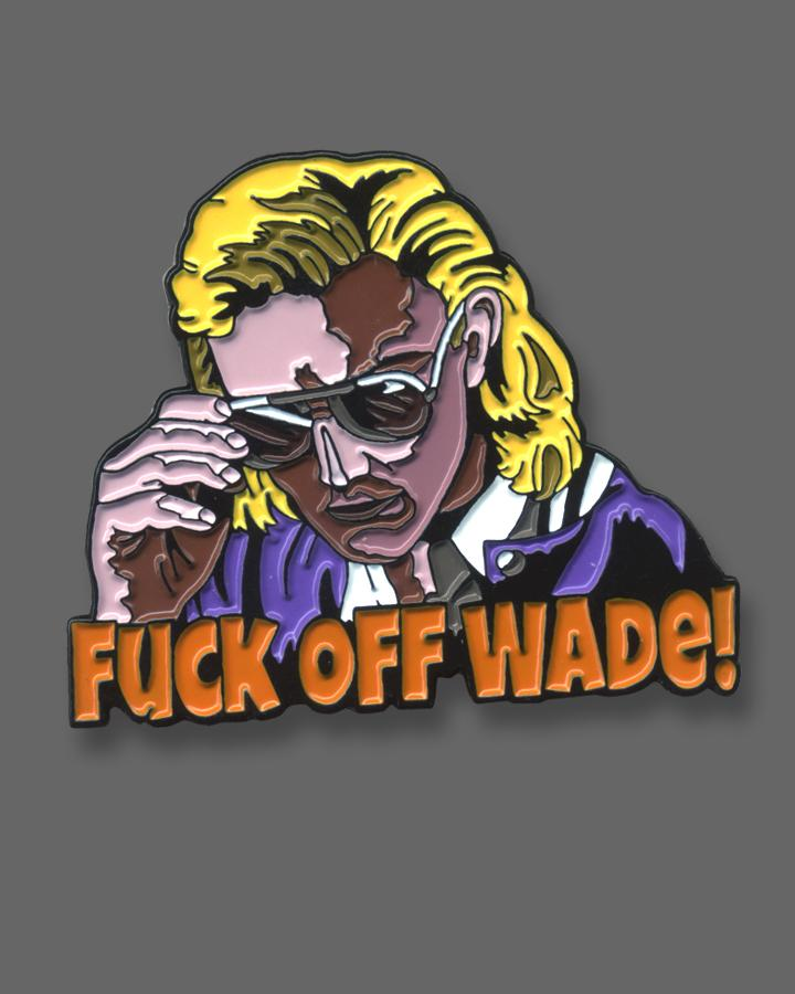 F*ck Off Wade - Enamel Pin