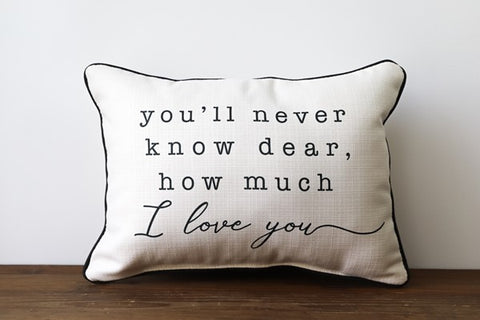 you'll never know dear, how much I love you is written on this pillow