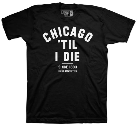 Chicago 'Til I Die T-Shirt