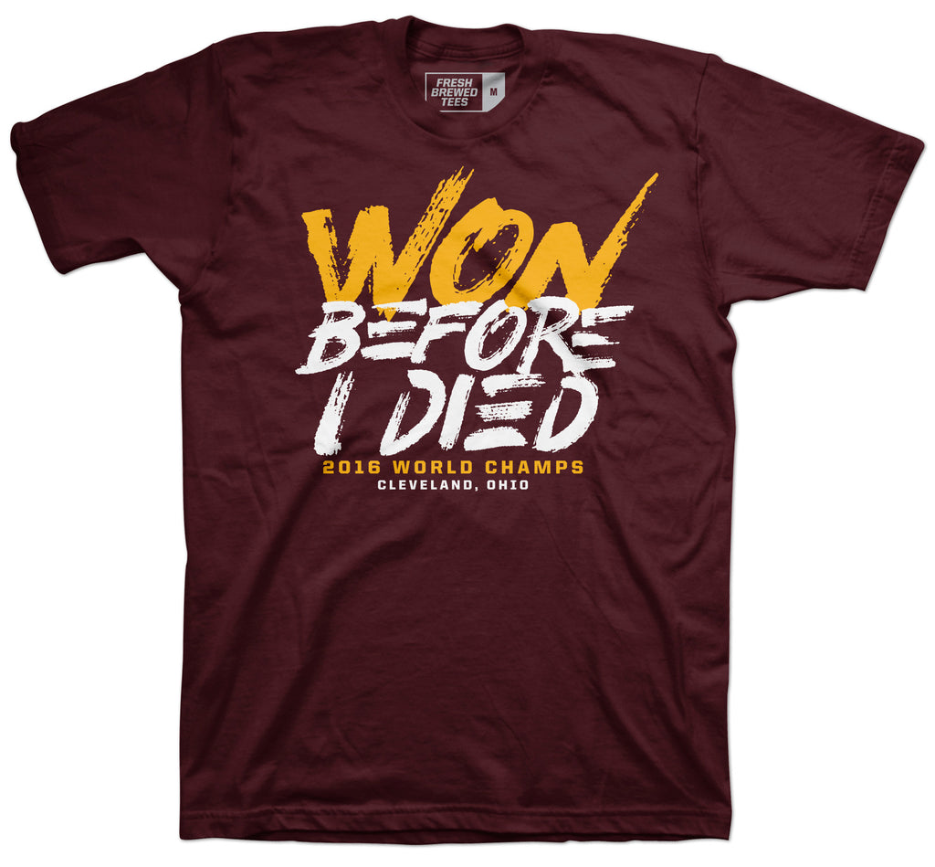 Won Before I Died Maroon T-shirt